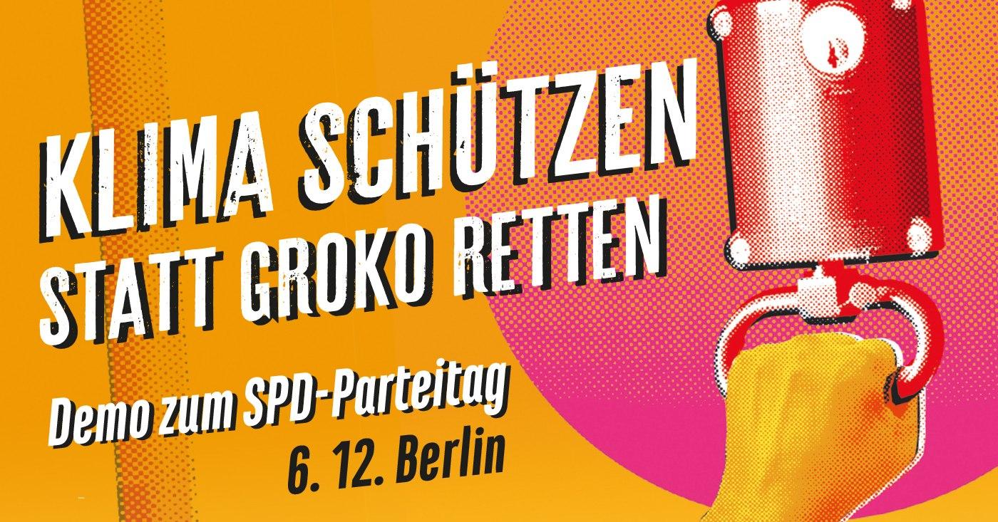 Aufruf zur Demo von Campact und Fridays for Future beim SPD-Parteitag in Berlin: Klima schützen statt GroKo retten!