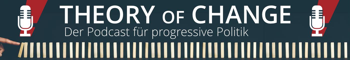 Theory of Change - Der Podcast für Progressive Politik
