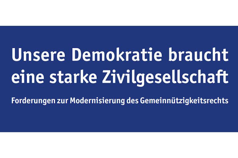 Unsere Demokratie braucht eine starke Zivilgesellschaft – Forderungen zur Modernisierung des Gemeinnützigkeitsrechts